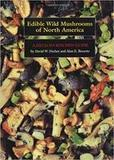 Edible Wild Mushrooms of North America David W. Fischer and Alan E. Bessette