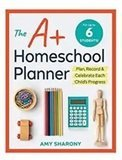 Amy Sharony The A+ Homeschool Planner: Plan, Record, and Celebrate Each Child's Progress