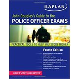 Kaplan Test Prep John Douglas's Guide to the Police Officer Exams, Fourth Edition